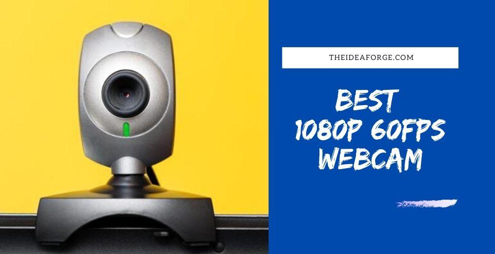 Best 1080p 60fps Webcam