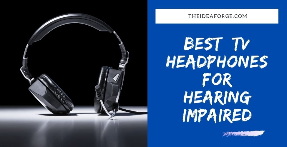 Best TV Headphones for Hearing Impaired